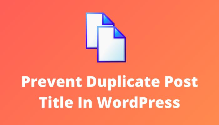 Prevent Duplicate Post Title In WordPress