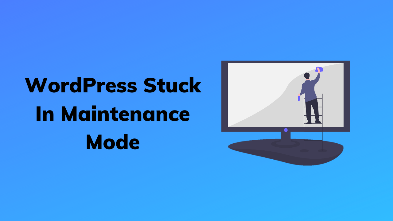 WordPress Stuck In Maintenance Mode