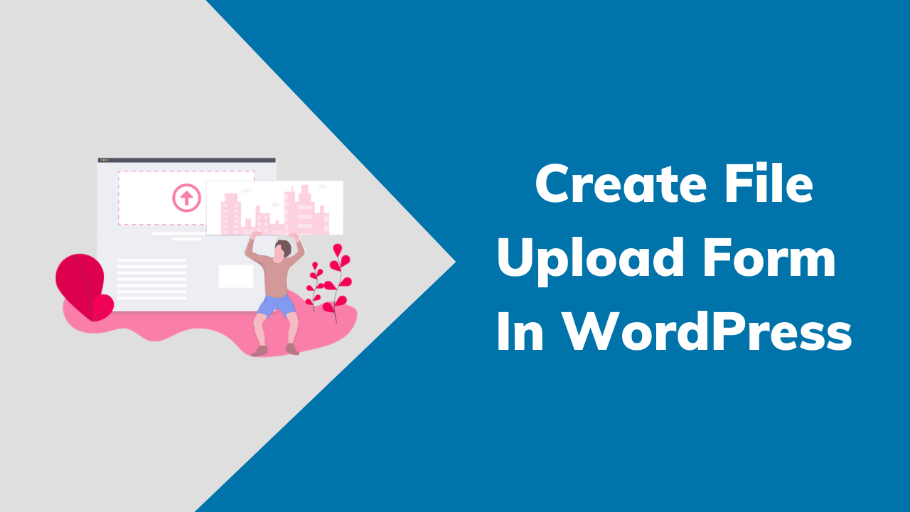 Create File Upload Form In WordPress