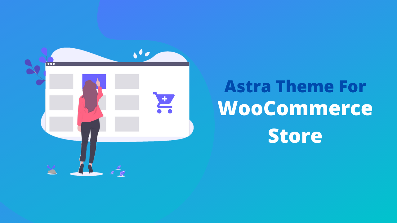 Why Should You Use Astra For Your WooCommerce Store