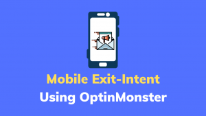 Mobile Exit-Intent Using OptinMonster