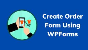 Create Order Form Using WPForms