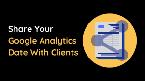 How To Share Google Analytics Data With Others