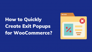 How to Quickly Create Exit Popups for WooCommerce_