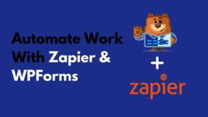 Automate work using WPForms & Zapier